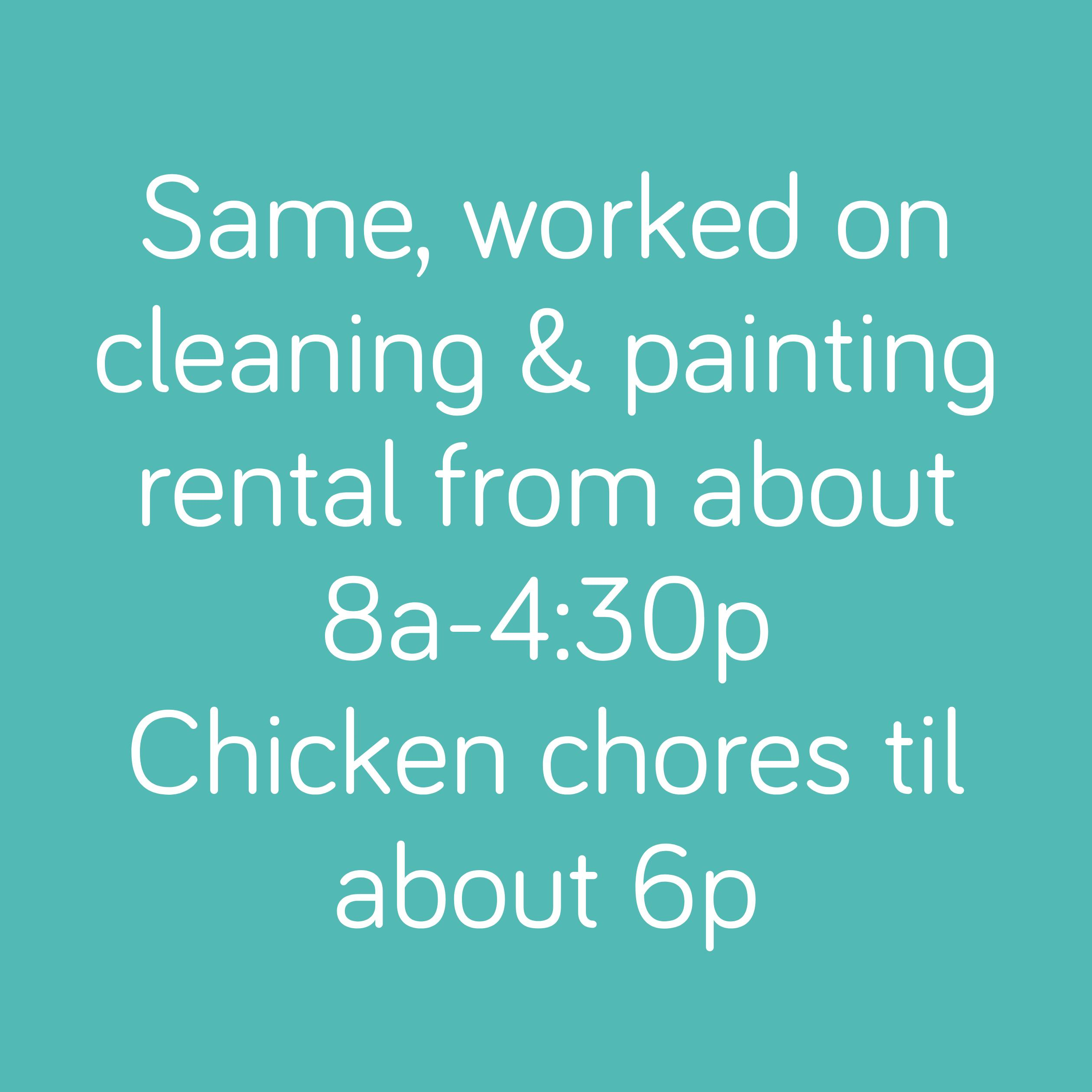 Same, worked on cleaning & painting rental from about 8a-4:30p Chicken chores til about 6p